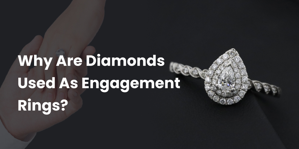 Why Are Diamonds Used As Engagement Rings?