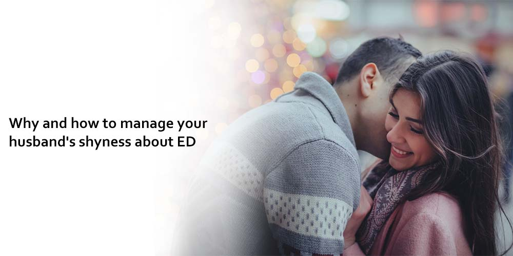Why and how to manage your husband's shyness about ED