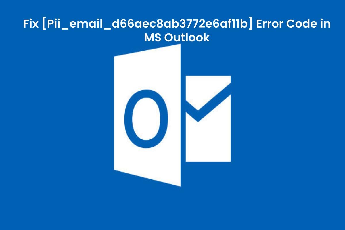 Fix Outlook Error [pii_email_d66aec8ab3772e6af11b] in 2 Min