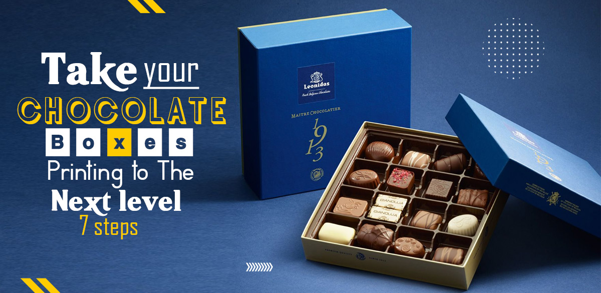 Take your Chocolate Boxes Printing to the Next Level  – 7 steps